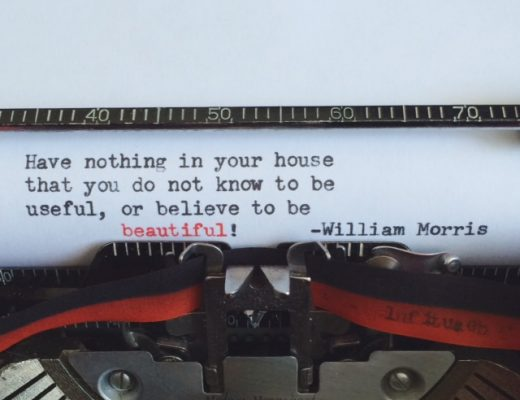 Have nothing in your home that you do not know to be useful, or believe to be beautiful - William Morris